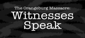 The Orangeburg Massacre: Witnesses Speak